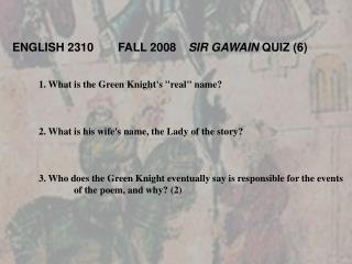 "1. What is the Green Knight's ""real"" name? 	2. What is his wife's name, the Lady of the story?"