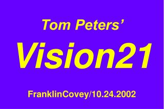 Tom Peters  Vision21   FranklinCovey