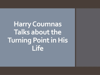 Harry Coumnas Talks about the Turning Point in His Life