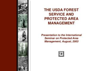 THE USDA FOREST SERVICE AND PROTECTED AREA MANAGEMENT  Presentation to the International Seminar on Protected Area Manag