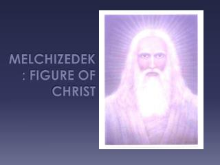 Melchizedek: Figure of Christ