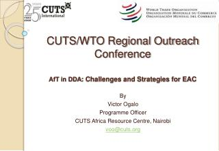 CUTS/WTO Regional Outreach Conference AfT in DDA : Challenges and Strategies for EAC