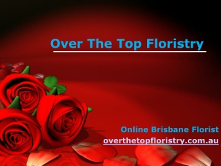Over The Top Florists in Brisbane