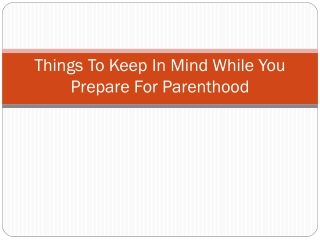 Things To Keep In Mind While You Prepare For Parenthood