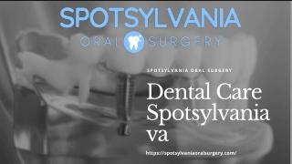 Professional Dental Care Spotsylvania VA - Spotsylvania Oral Surgery