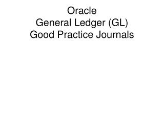 Oracle General Ledger (GL) Good Practice Journals