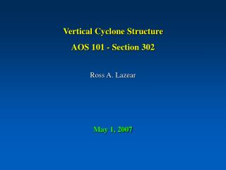 Vertical Cyclone Structure AOS 101 - Section 302  Ross A. Lazear    May 1, 2007