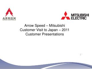 Arrow Speed   Mitsubishi Customer Visit to Japan   2011 Customer Presentations