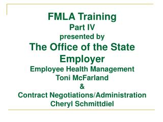 FMLA Training  Part IV presented by The Office of the State Employer Employee Health Management Toni McFarland & Contrac