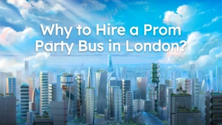 Why to Hire a Prom Party Bus in London
