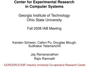 Center for Experimental Research  in Computer Systems Georgia Institute of Technology Ohio State University Fall 2008 IA