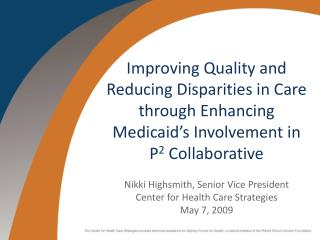 Improving Quality and Reducing Disparities in Care through Enhancing Medicaid s Involvement in   P2 Collaborative