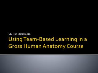 Using Team-Based Learning in a Gross Human Anatomy Course