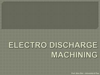 ELECTRO DISCHARGE MACHINING