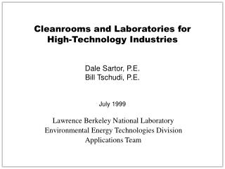 Cleanrooms and Laboratories for  High-Technology Industries Dale Sartor, P.E. Bill Tschudi, P.E. July 1999 Lawrence Berk
