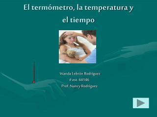 El  termómetro , la  temperatura  y  el  tiempo