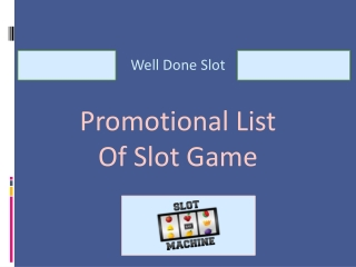 Well Done Slot Promotional List