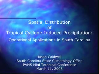 Spatial Distribution of Tropical Cyclone-Induced Precipitation: Operational Applications in South Carolina