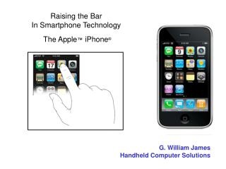 Raising the Bar  In Smartphone Technology  The Apple ™  iPhone ®
