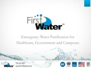 Emergency Water Purification for Healthcare, Government and Campuses