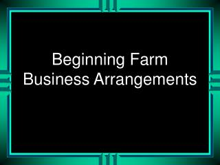 Beginning Farm Business Arrangements