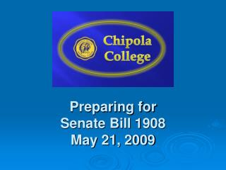 Preparing for  Senate Bill 1908 May 21, 2009