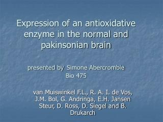 Expression of an antioxidative enzyme in the normal and pakinsonian brain presented by Simone Abercrombie Bio 475