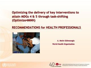 Optimizing the delivery of key interventions to attain MDGs 4  5 through task-shifting Optimize4MNH  RECOMMENDATIONS for