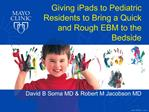 Giving iPads to Pediatric Residents to Bring a Quick and Rough EBM to the Bedside
