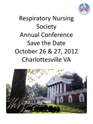 Respiratory Nursing Society  Annual Conference Save the Date October 26 & 27, 2012 Charlottesville VA