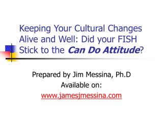 Keeping Your Cultural Changes Alive and Well: Did your FISH Stick to the  Can Do Attitude ?