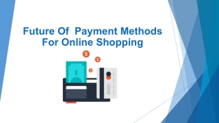 Future Of  Payment Methods For Online Shopping