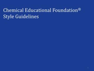 Chemical Educational Foundation ® Style Guidelines