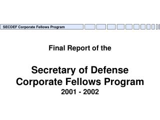 Final Report of the Secretary of Defense Corporate Fellows Program 2001 - 2002