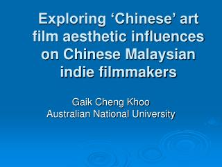 Exploring  Chinese  art film aesthetic influences on Chinese Malaysian indie filmmakers