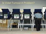 Is Voter Turnout A Problem