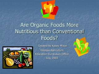 Are Organic Foods More Nutritious than Conventional Foods?