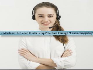 "Understand The Canon Printer Setup Procedure Through ""Canon.com/ijsetup"""