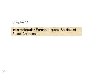 Intermolecular Forces: Liquids, Solids and Phase Changes