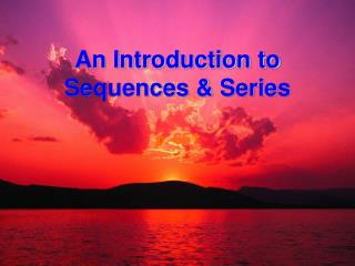 An Introduction to Sequences  Series