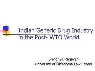 Indian Generic Drug Industry in the Post- WTO World