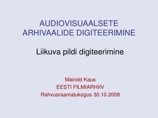 AUDIOVISUAALSETE ARHIVAALIDE DIGITEERIMINE  Liikuva pildi digiteerimine