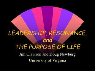 LEADERSHIP, RESONANCE, and THE PURPOSE OF LIFE