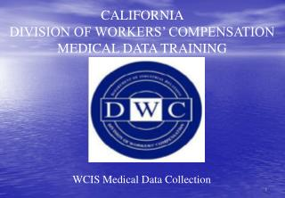 CALIFORNIA  DIVISION OF WORKERS' COMPENSATION MEDICAL DATA TRAINING