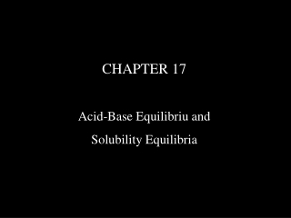 CHAPTER 17 Acid-Base Equilibriu and Solubility Equilibria
