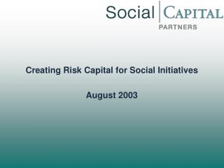 Creating Risk Capital for Social Initiatives August 2003