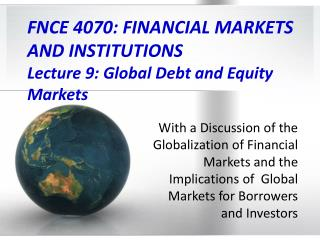 FNCE 4070: FINANCIAL MARKETS  AND INSTITUTIONS  Lecture 9: Global Debt and Equity Markets