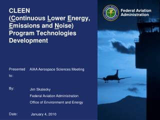 CLEEN ( C ontinuous L ower E nergy, E missions and N oise) Program Technologies Development