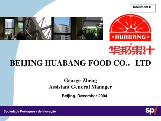 BEIJING HUABANG FOOD CO.,LTD  George Zheng Assistant General Manager