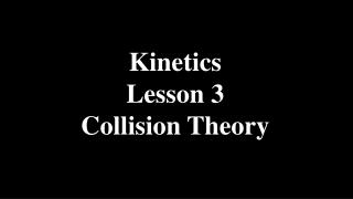 Kinetics Lesson 3 Collision Theory